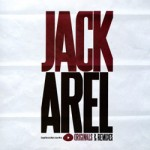 Jack Arel - Originals and Remixes