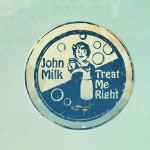 John Milk - Treat me Right