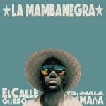 La Mambanegra - el callegueso y su malamana