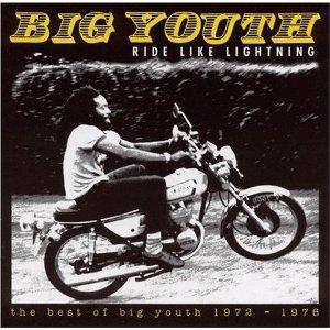 Big Youth - Ride Like Lightning: Best Of 1972-1976