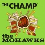 Mohawks - The Champ