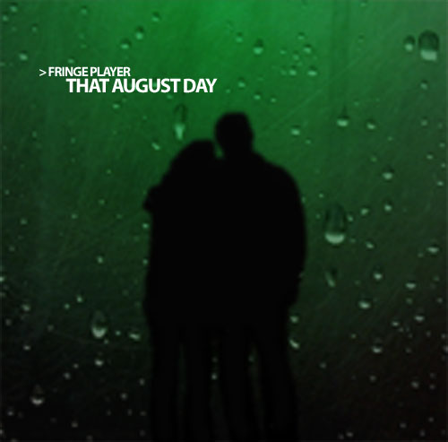 Fringe Player - That August Day