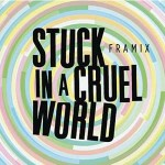 Framix-Stuck-In-A-Cruel-World