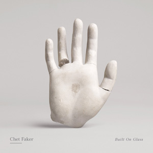 Chet Faker - Built On Glass
