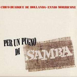 Chico Buarque & Ennio Morricone  - Per Un Pugno Di Samba