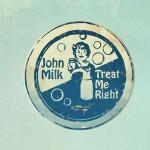 John Milk - Treat me Right
