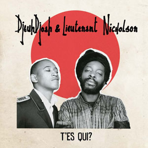 Djeuhdjoah and Lieutenant Nicholson - T'es Qui?