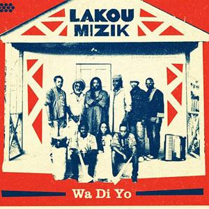 Lakou Mizik - Wa Di Yo